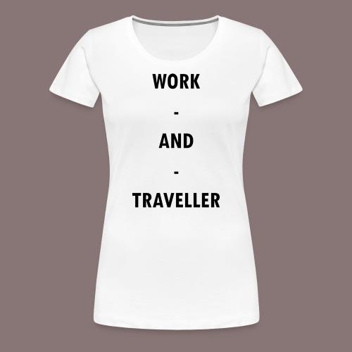 WORK AND TRAVELLER - Frauen Premium T-Shirt