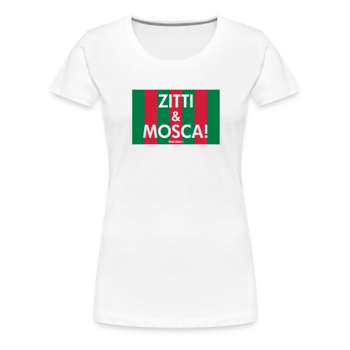 zitti_e_mosca - Maglietta Premium da donna