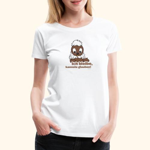 Pittiplatsch Ich bleibe, kannste glauben! - Frauen Premium T-Shirt