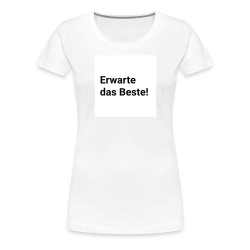 Erwarte das Beste! - Frauen Premium T-Shirt