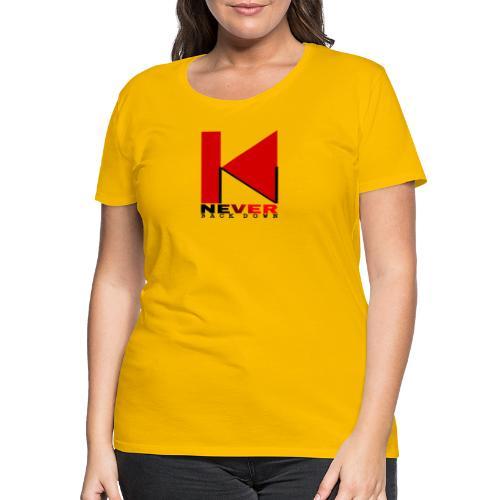 NEVER BACK DOWN - T-shirt Premium Femme