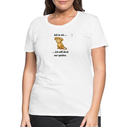 ich tu nix ich will doch nur spielen black-o-white - Frauen Premium T-Shirt