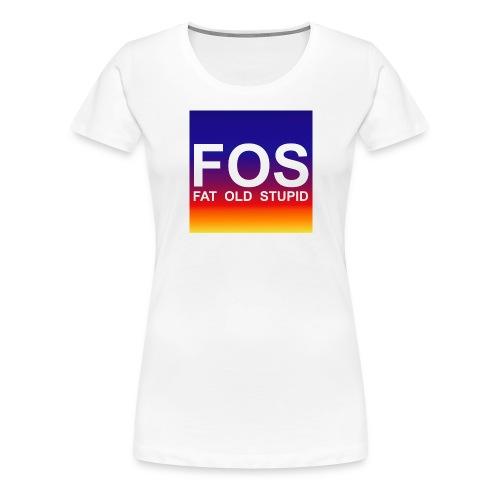 FOS - Fat Old Stupid - Frauen Premium T-Shirt