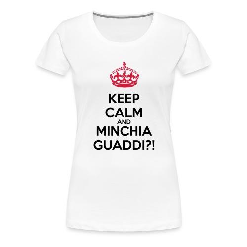 Minchia guaddi Keep Calm - Maglietta Premium da donna