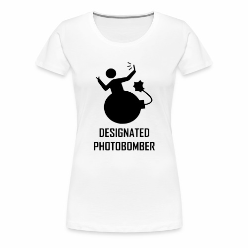 Designated Photobomber - Women's Premium T-Shirt