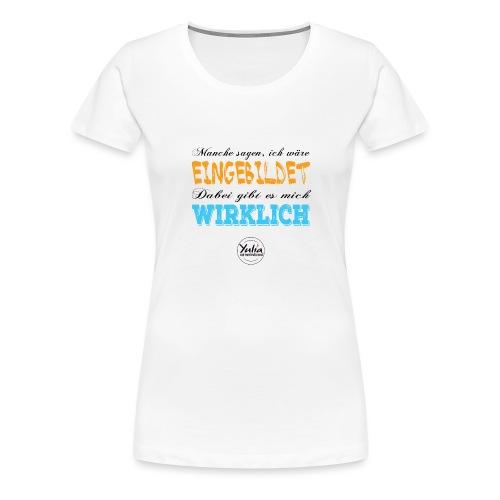 Einbildung T Shirt weiss - Frauen Premium T-Shirt