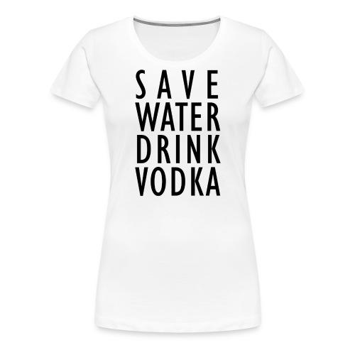 Save Water Drink Vodka - Frauen Premium T-Shirt
