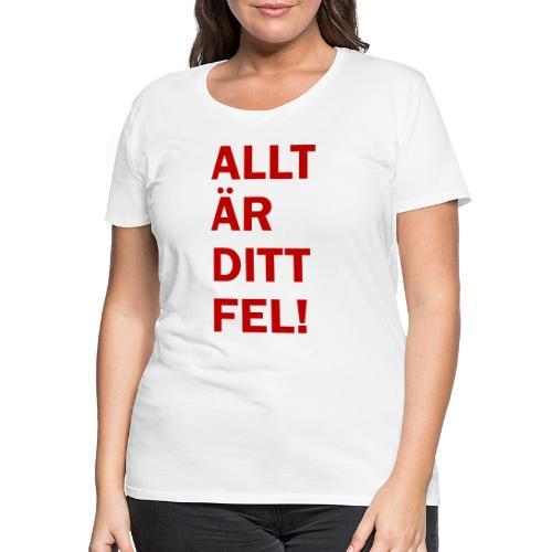 Allt är ditt fel! - Premium-T-shirt dam
