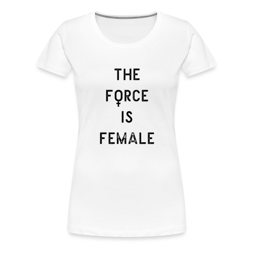 The force is female - T-shirt Premium Femme