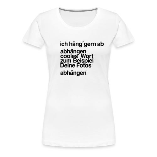 ich haeng gern ab - Frauen Premium T-Shirt