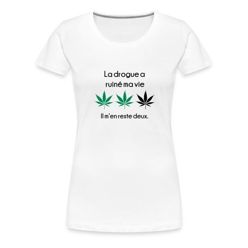 La drogue à ruiné ma vie - T-shirt Premium Femme
