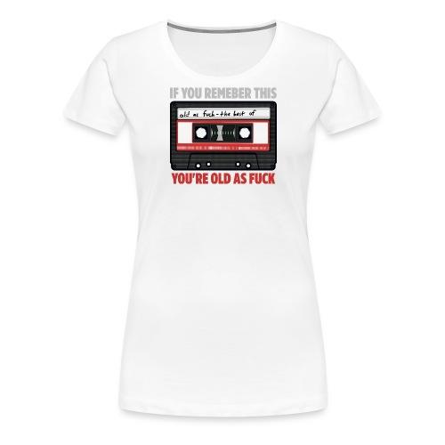 Cassette old as fuck - Women's Premium T-Shirt