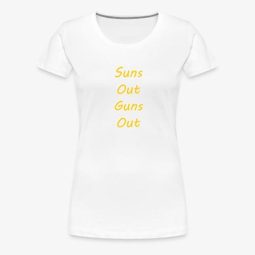 Suns Out Guns Out - Women's Premium T-Shirt