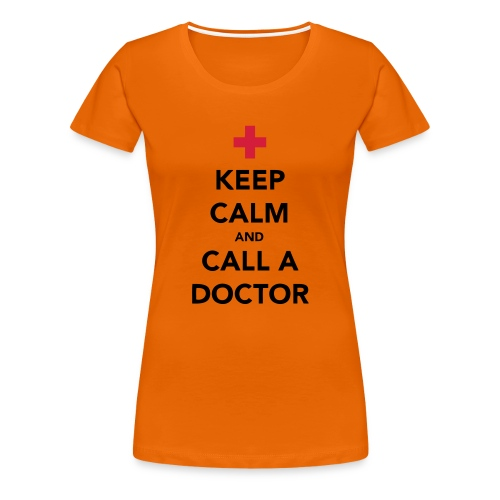 Keep Calm and Call a Doctor - Women's Premium T-Shirt
