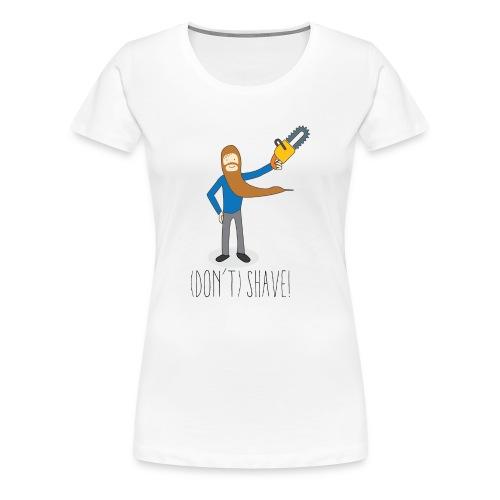 (Don't) SHAVE! - Maglietta Premium da donna