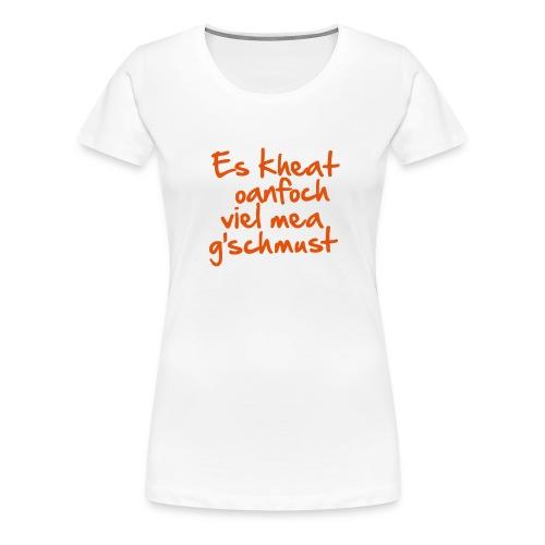 Es kheat g'schmust - Frauen Premium T-Shirt
