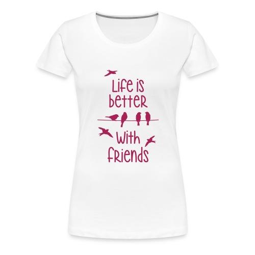 life is better with friends Vögel twittern Freunde - Frauen Premium T-Shirt
