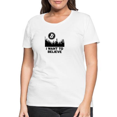 I Want to Believe ... - Bitcoin Shirt Design - Frauen Premium T-Shirt