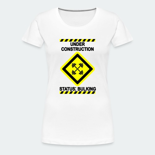 Under Construction - Bulking - Women's Premium T-Shirt