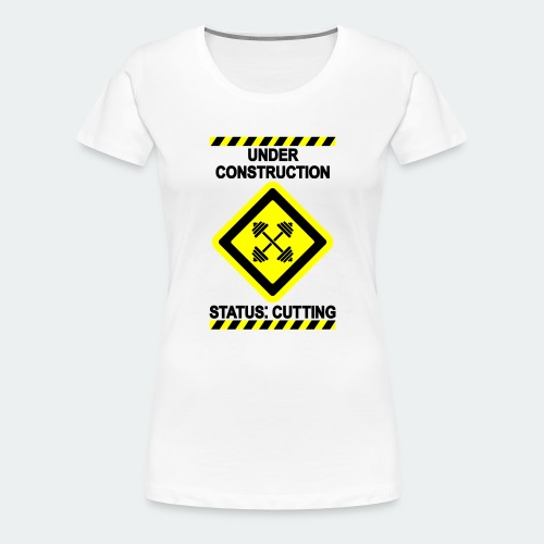 Under Construction - Cut - Women's Premium T-Shirt