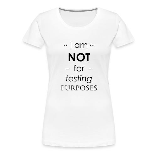 Not for testing! | t-shirt | Meiden/vrouw - Vrouwen Premium T-shirt