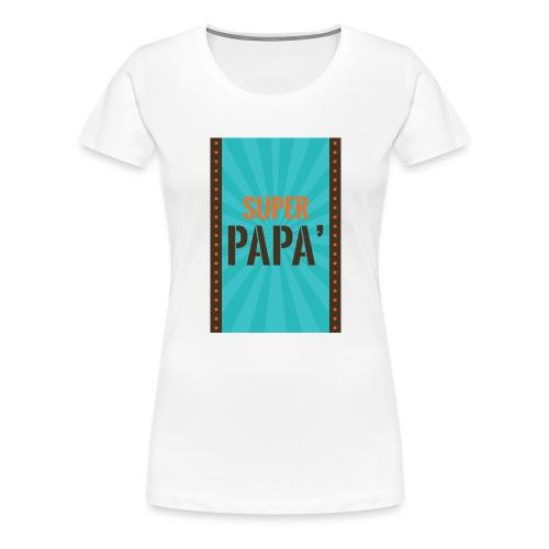 SUPER PAPà - Maglietta Premium da donna