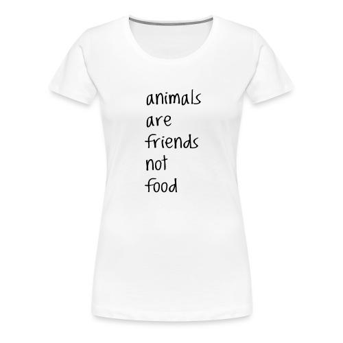 Animals are friends not food - Women's Premium T-Shirt