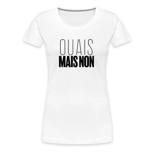 Ouais... mais non. - T-shirt Premium Femme