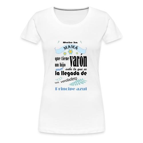 solo la mama que tiene un hijo varon - Camiseta premium mujer