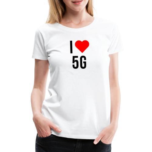 ilove5g - Frauen Premium T-Shirt