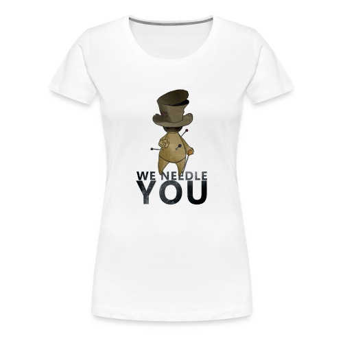 WE NEEDLE YOU - T-shirt Premium Femme