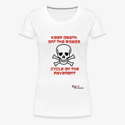 Keep death off the roads - Women's Premium T-Shirt