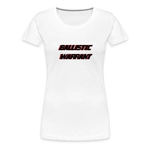 BallisticWarrrant - Vrouwen Premium T-shirt
