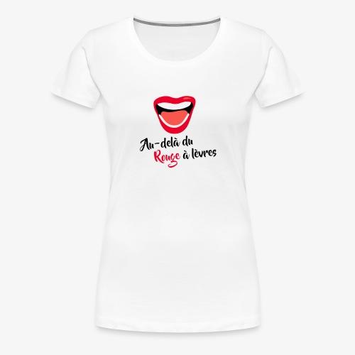 AU-DELÀ DU ROUGE À LÈVRES - T-shirt Premium Femme