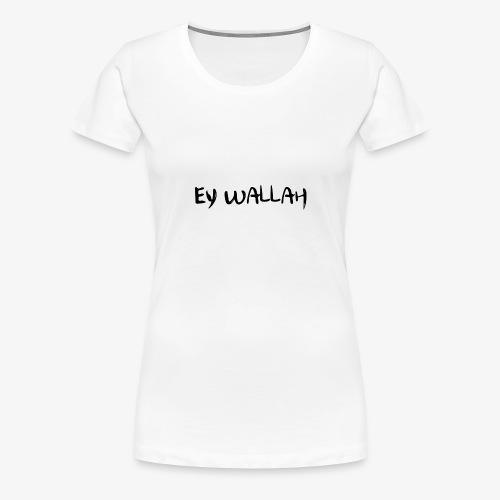 ey wallah - Women's Premium T-Shirt
