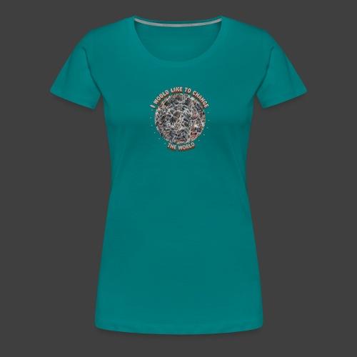 I would like to change the world - Women's Premium T-Shirt