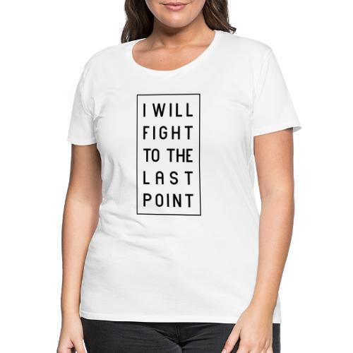 Tennis Spruch,  I WILL FIGHT TO THE LAST POINT - Frauen Premium T-Shirt