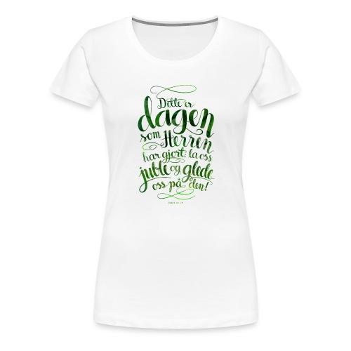 Dette er dagen - Premium T-skjorte for kvinner
