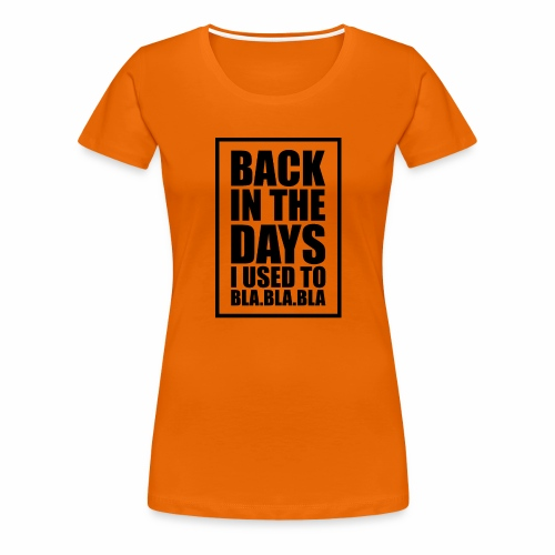 back in the days bla bla ver01 - Dame premium T-shirt