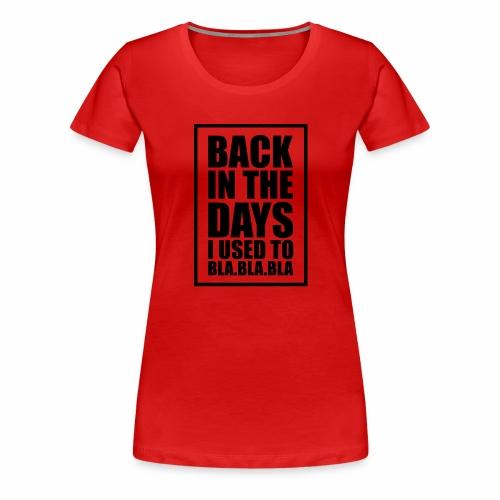back in the days bla bla ver01 - Dame premium T-shirt