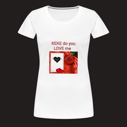 Keke do you Love me - Frauen Premium T-Shirt
