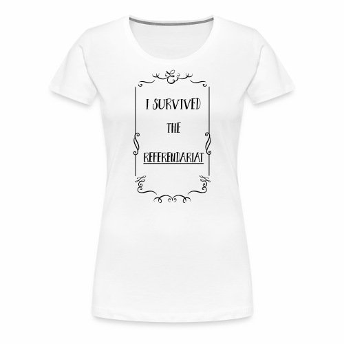 I survived the Referendariat - Frauen Premium T-Shirt