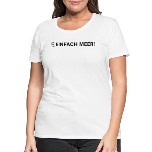 einfach Meer black - Frauen Premium T-Shirt