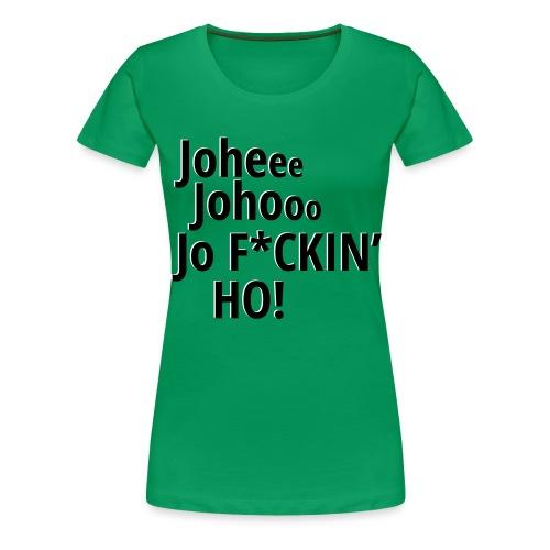 Premium T-Shirt Johee Johoo JoF*CKIN HO! - Vrouwen Premium T-shirt