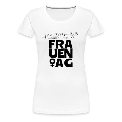 Jeder Tag ist Frauentag! - Frauen Premium T-Shirt