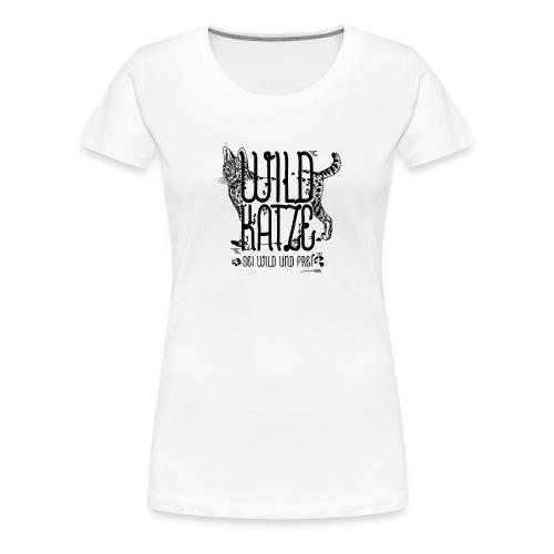 Wildkatze Sei wild und frei Geschenkidee - Frauen Premium T-Shirt
