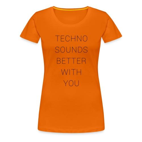 techno sounds better with - Frauen Premium T-Shirt
