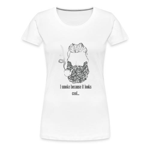 I smoke because it looks cool... - Women's Premium T-Shirt