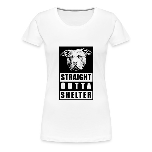 STRAIGHT OUTTA SHELTER - Frauen Premium T-Shirt