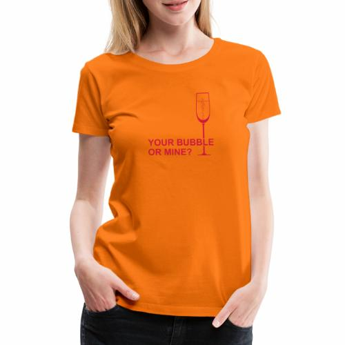 Your bubble or mine? - Vrouwen Premium T-shirt